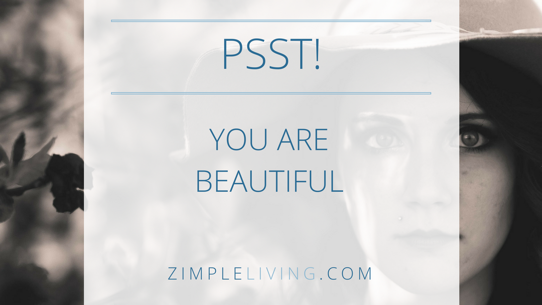 Pssst…You Are Beautiful!